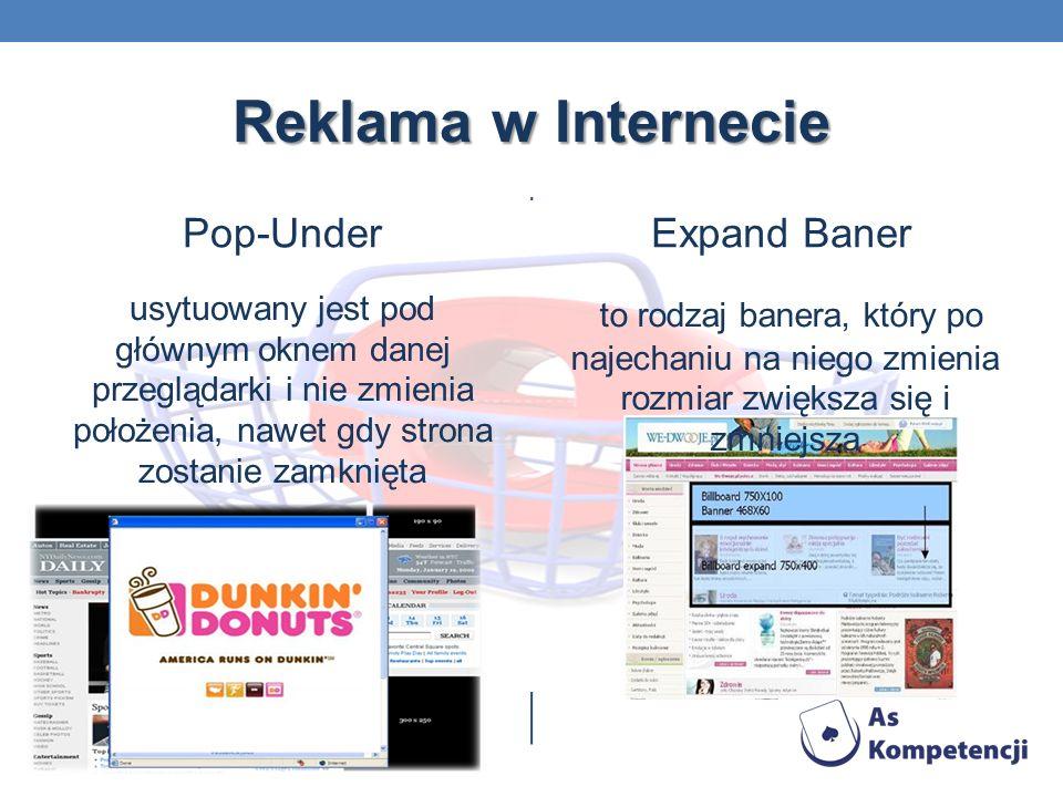 Reklama w Internecie Pop-Under usytuowany jest pod głównym oknem danej przeglądarki i nie zmienia położenia, nawet gdy strona zostanie zamknięta Expan