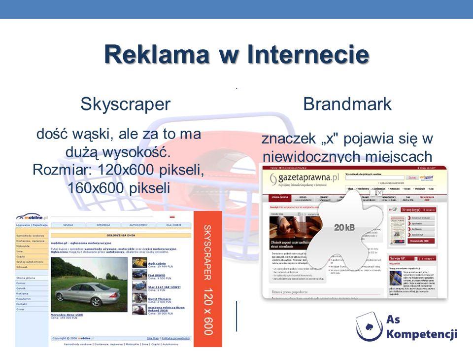 Reklama w Internecie Skyscraper dość wąski, ale za to ma dużą wysokość. Rozmiar: 120x600 pikseli, 160x600 pikseli Brandmark znaczek x