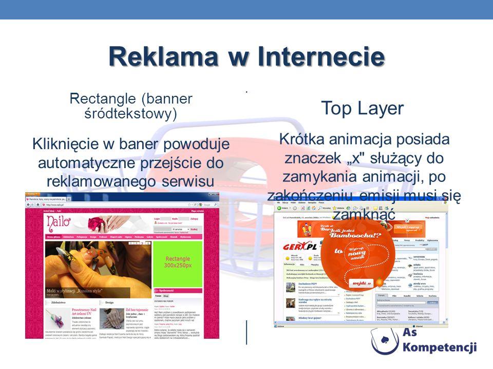 Reklama w Internecie Rectangle (banner śródtekstowy) Kliknięcie w baner powoduje automatyczne przejście do reklamowanego serwisu Top Layer Krótka animacja posiada znaczek x służący do zamykania animacji, po zakończeniu emisji musi się zamknąć