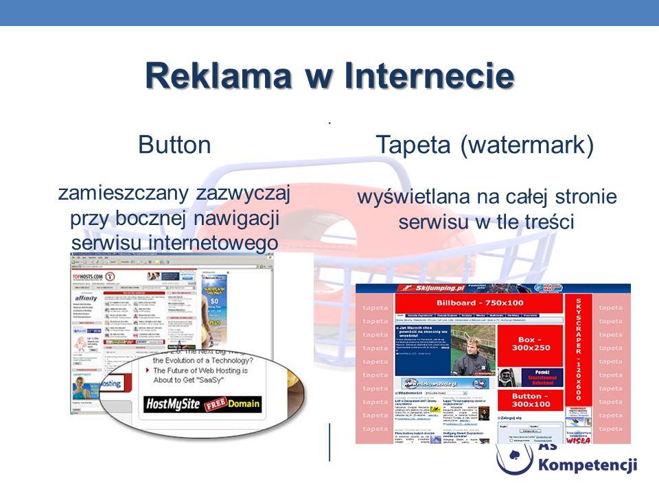 Reklama w Internecie Button zamieszczany zazwyczaj przy bocznej nawigacji serwisu internetowego Tapeta (watermark) wyświetlana na całej stronie serwis