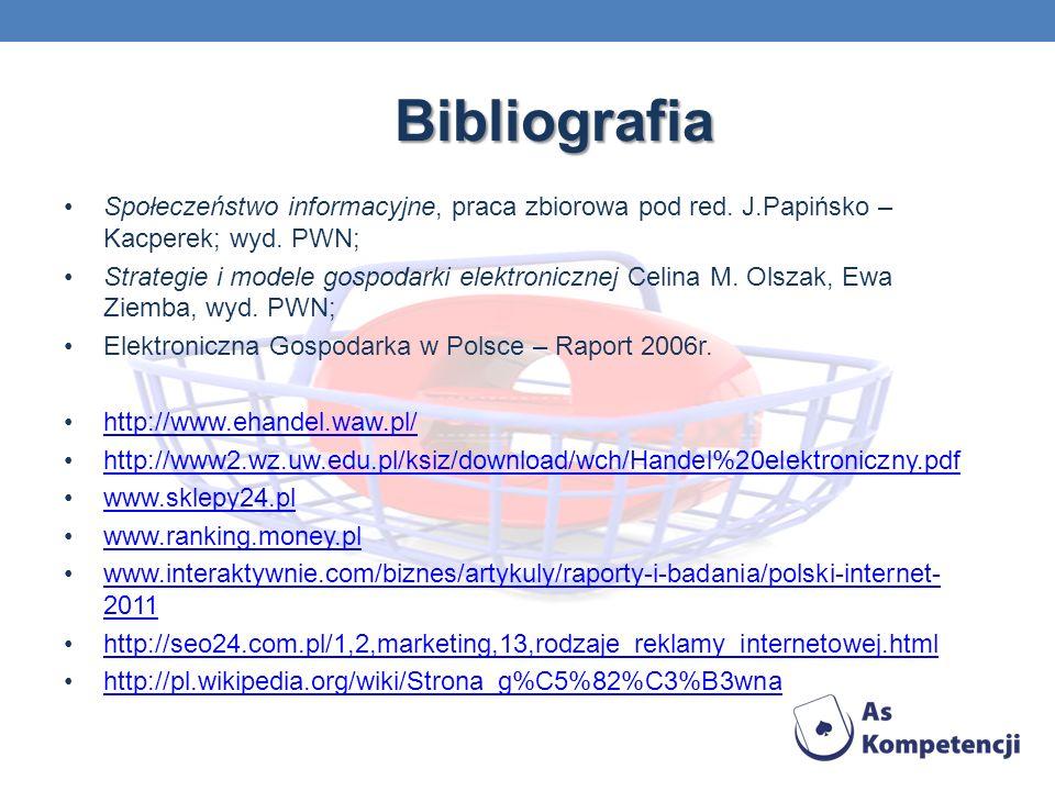 Bibliografia Społeczeństwo informacyjne, praca zbiorowa pod red. J.Papińsko – Kacperek; wyd. PWN; Strategie i modele gospodarki elektronicznej Celina