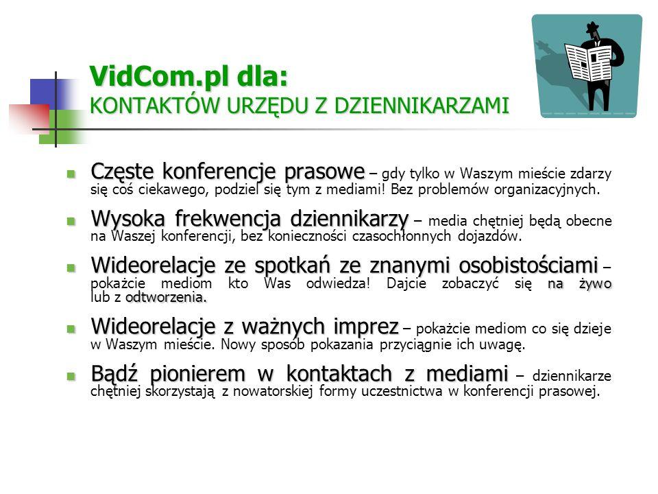 VidCom.pl dla: KONTAKTÓW URZĘDU Z DZIENNIKARZAMI Częste konferencje prasowe Częste konferencje prasowe – gdy tylko w Waszym mieście zdarzy się coś ciekawego, podziel się tym z mediami.