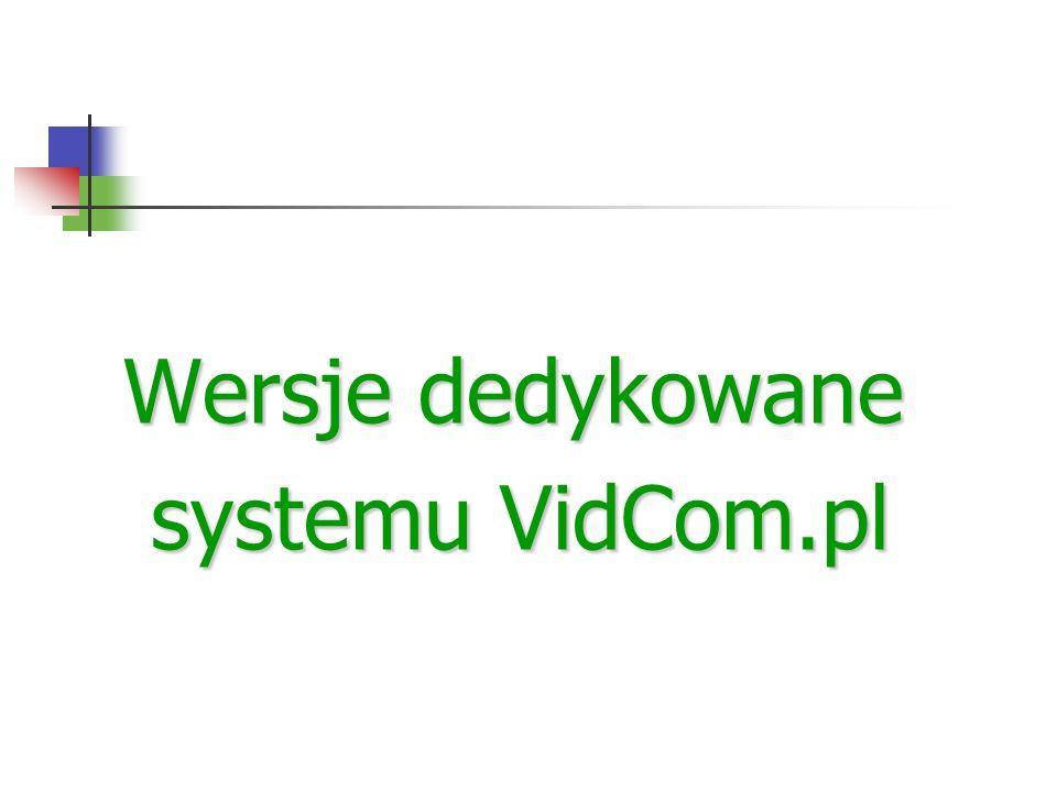 Wersje dedykowane systemu VidCom.pl systemu VidCom.pl