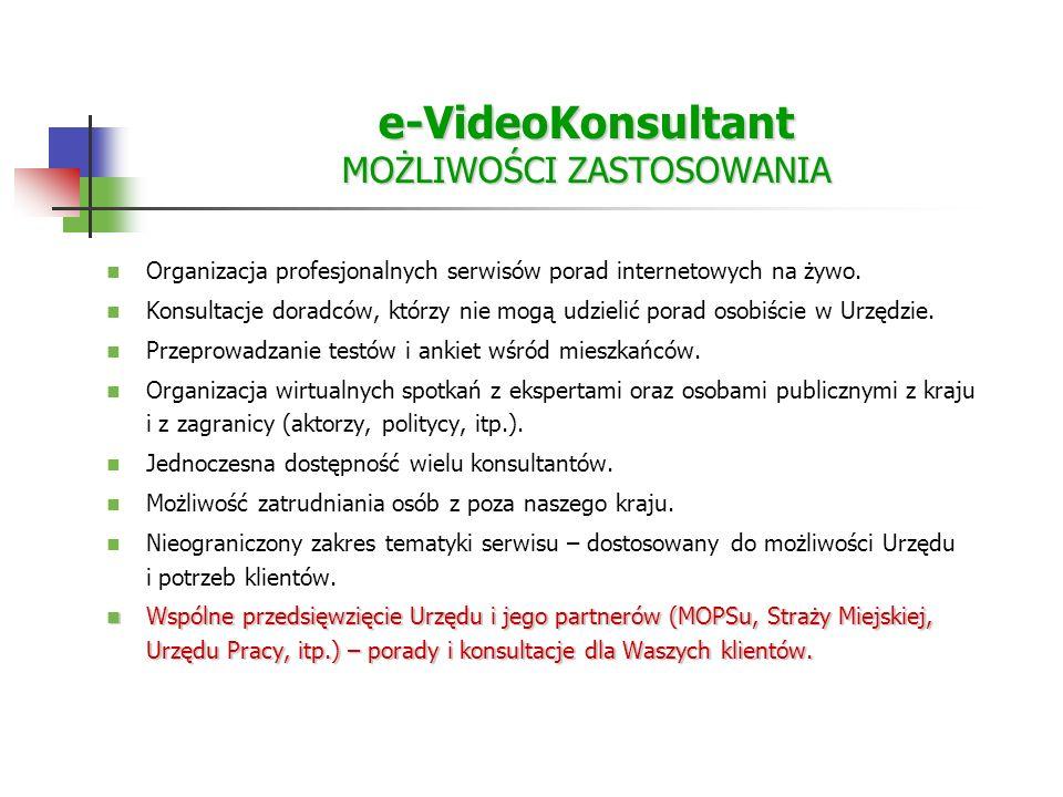 e-VideoKonsultant MOŻLIWOŚCI ZASTOSOWANIA Organizacja profesjonalnych serwisów porad internetowych na żywo.