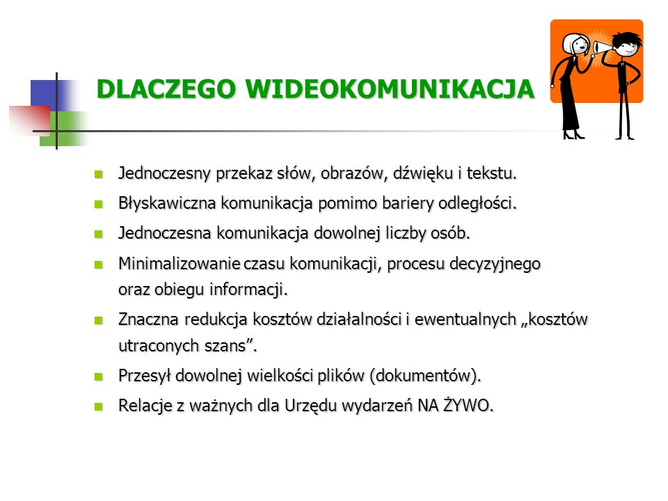 VidCom.pl dla: CYKLICZNYCH SPOTKAŃ PRACOWNICZYCH Bez problemów organizacyjnych Bez odchodzenia od własnego biurka Bez odchodzenia od własnego biurka Bez straty czasu Bez straty czasu VidCom.pl to pełne uczestnictwo w spotkaniu, w którym pracownicy: widzą się i słyszą, mogą jednocześnie rozmawiać, mogą kontaktować się za pomocą tekstu (do dyspozycji czaty publiczne i czaty prywatne), pracują wspólnie na danym dokumencie, razem rozwiązują powstałe problemy i podejmują decyzje, równocześnie oglądają prezentację PowerPoint, błyskawicznie wymieniają między swoimi komputerami potrzebne pliki.