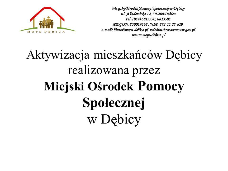 Aktywizacja mieszkańców Dębicy realizowana przez Miejski Ośrodek Pomocy Społecznej w Dębicy Miejski Ośrodek Pomocy Społecznej w Dębicy ul. Akademicka