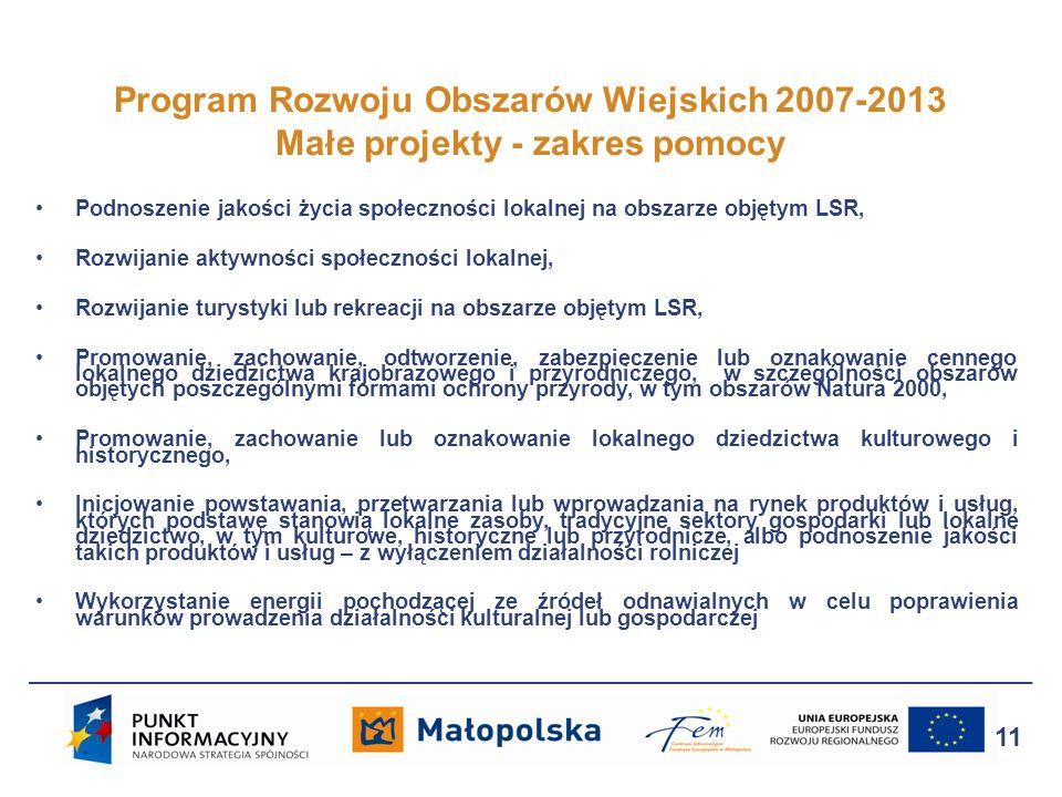 Program Rozwoju Obszarów Wiejskich 2007-2013 Małe projekty - zakres pomocy 11 Podnoszenie jakości życia społeczności lokalnej na obszarze objętym LSR,