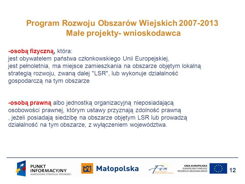 Program Rozwoju Obszarów Wiejskich 2007-2013 Małe projekty- wnioskodawca 12 -osobą fizyczną, która: jest obywatelem państwa członkowskiego Unii Europe