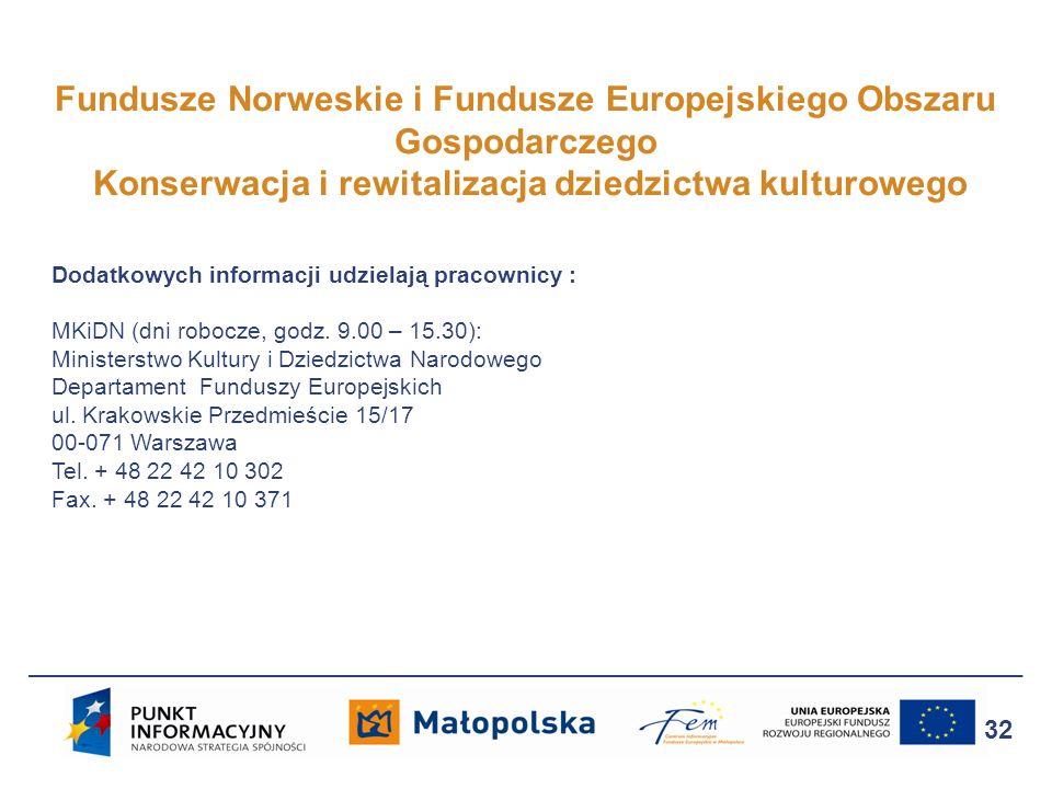Fundusze Norweskie i Fundusze Europejskiego Obszaru Gospodarczego Konserwacja i rewitalizacja dziedzictwa kulturowego 32 Dodatkowych informacji udziel