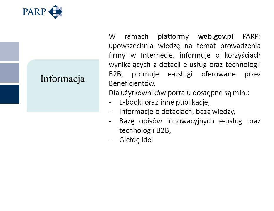 W ramach platformy web.gov.pl PARP: upowszechnia wiedzę na temat prowadzenia firmy w Internecie, informuje o korzyściach wynikających z dotacji e-usłu
