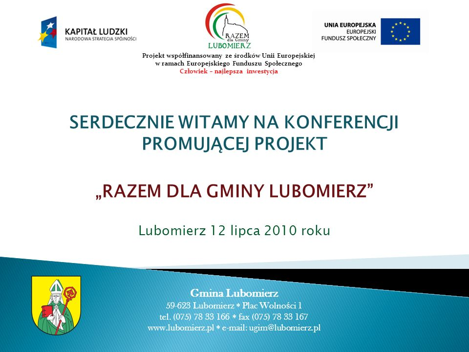 SERDECZNIE WITAMY NA KONFERENCJI PROMUJĄCEJ PROJEKT RAZEM DLA GMINY LUBOMIERZ Lubomierz 12 lipca 2010 roku Gmina Lubomierz 59-623 Lubomierz Plac Wolno