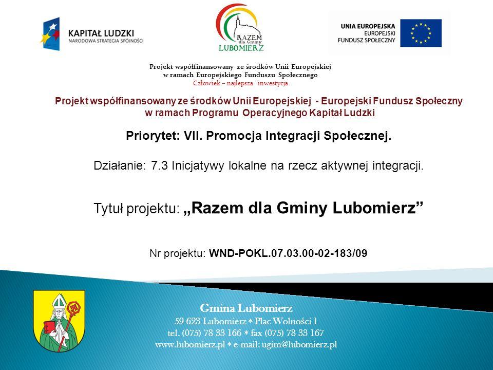 Gmina Lubomierz 59-623 Lubomierz Plac Wolno ś ci 1 tel. (075) 78 33 166 fax (075) 78 33 167 www.lubomierz.pl e-mail: ugim@lubomierz.pl Projekt współfi