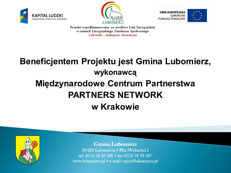 Beneficjentem Projektu jest Gmina Lubomierz, wykonawcą Międzynarodowe Centrum Partnerstwa PARTNERS NETWORK w Krakowie Gmina Lubomierz 59-623 Lubomierz