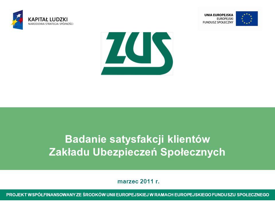 Badanie satysfakcji klientów Zakładu Ubezpieczeń Społecznych marzec 2011 r. PROJEKT WSPÓŁFINANSOWANY ZE ŚRODKÓW UNII EUROPEJSKIEJ W RAMACH EUROPEJSKIE