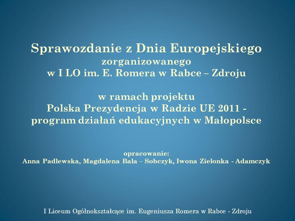 Sprawozdanie z Dnia Europejskiego zorganizowanego w I LO im. E. Romera w Rabce – Zdroju w ramach projektu Polska Prezydencja w Radzie UE 2011 - progra