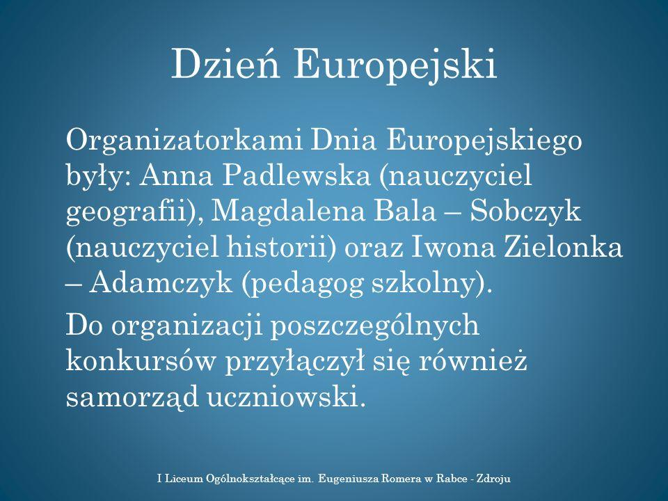 Dzień Europejski Organizatorkami Dnia Europejskiego były: Anna Padlewska (nauczyciel geografii), Magdalena Bala – Sobczyk (nauczyciel historii) oraz I