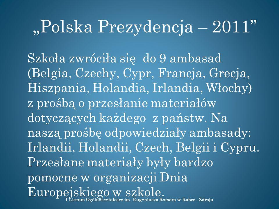 Polska Prezydencja – 2011 Szkoła zwróciła się do 9 ambasad (Belgia, Czechy, Cypr, Francja, Grecja, Hiszpania, Holandia, Irlandia, Włochy) z prośbą o p