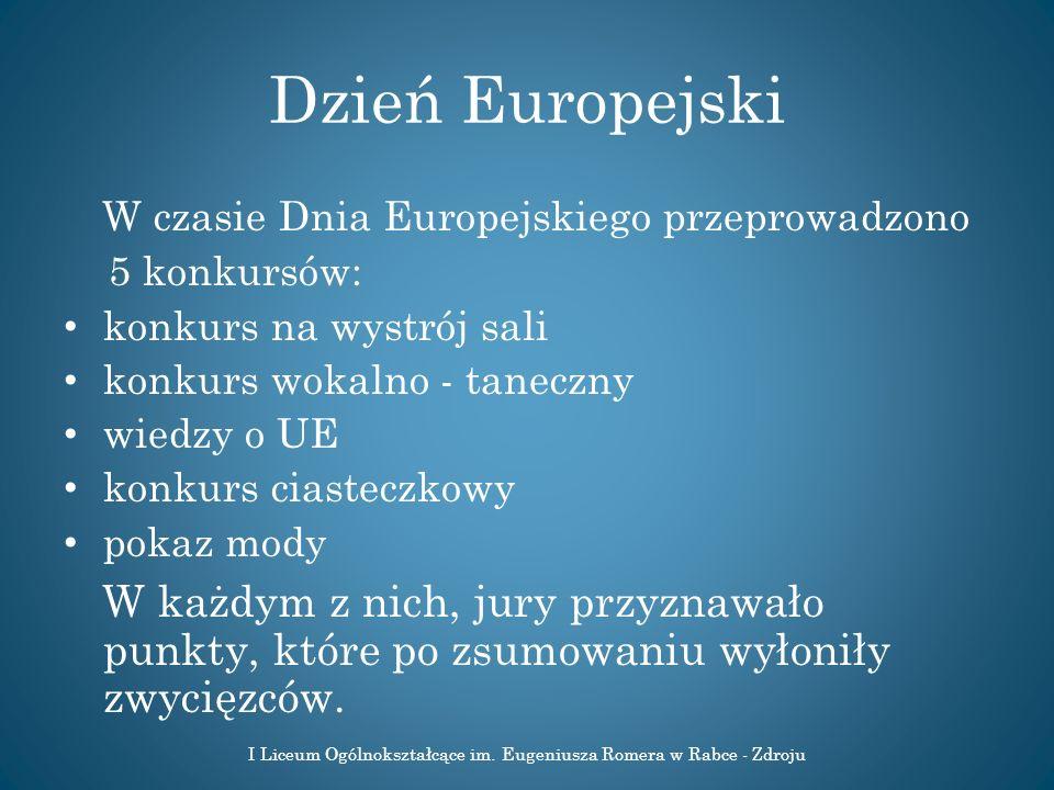Dzień Europejski W czasie Dnia Europejskiego przeprowadzono 5 konkursów: konkurs na wystrój sali konkurs wokalno - taneczny wiedzy o UE konkurs ciaste