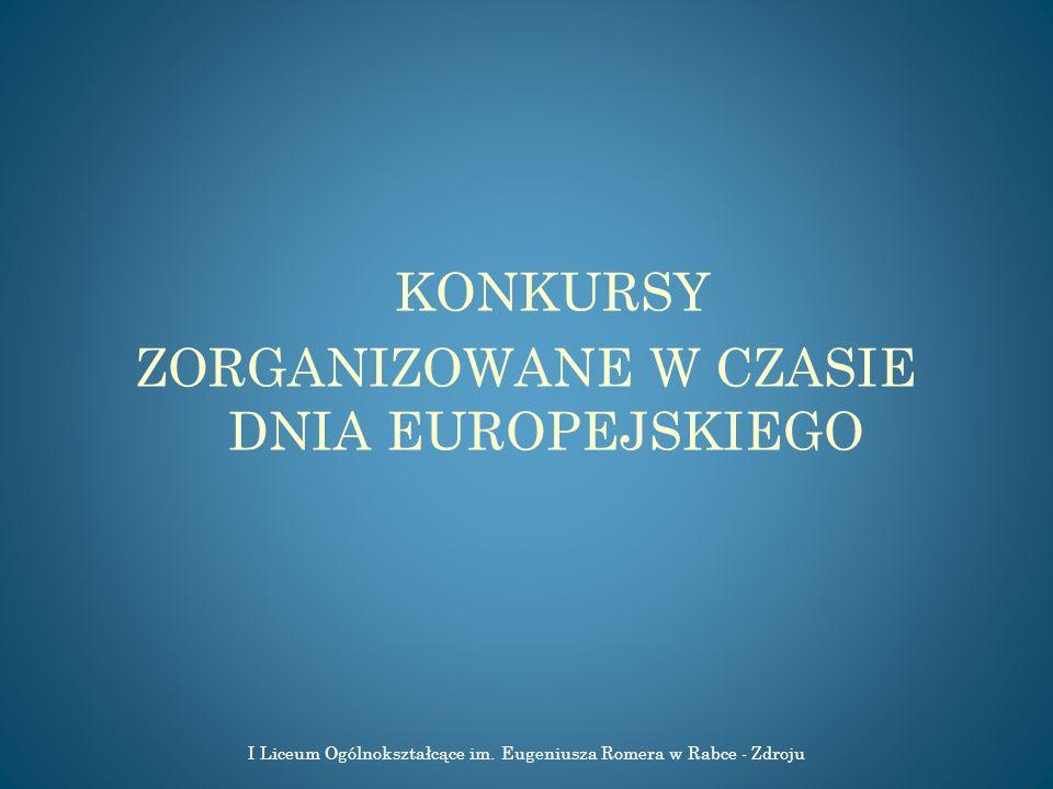 KONKURSY ZORGANIZOWANE W CZASIE DNIA EUROPEJSKIEGO I Liceum Ogólnokształcące im. Eugeniusza Romera w Rabce - Zdroju