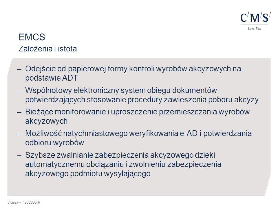 Warsaw / 283885.6 EMCS Założenia i istota –Odejście od papierowej formy kontroli wyrobów akcyzowych na podstawie ADT –Wspólnotowy elektroniczny system