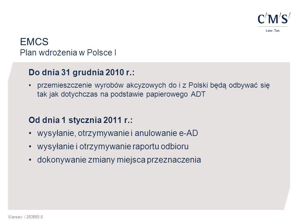 Warsaw / 283885.6 EMCS Plan wdrożenia w Polsce I Do dnia 31 grudnia 2010 r.: przemieszczenie wyrobów akcyzowych do i z Polski będą odbywać się tak jak