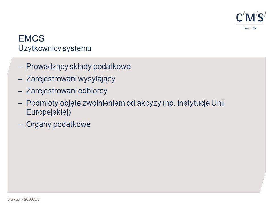 Warsaw / 283885.6 EMCS Użytkownicy systemu –Prowadzący składy podatkowe –Zarejestrowani wysyłający –Zarejestrowani odbiorcy –Podmioty objęte zwolnieni