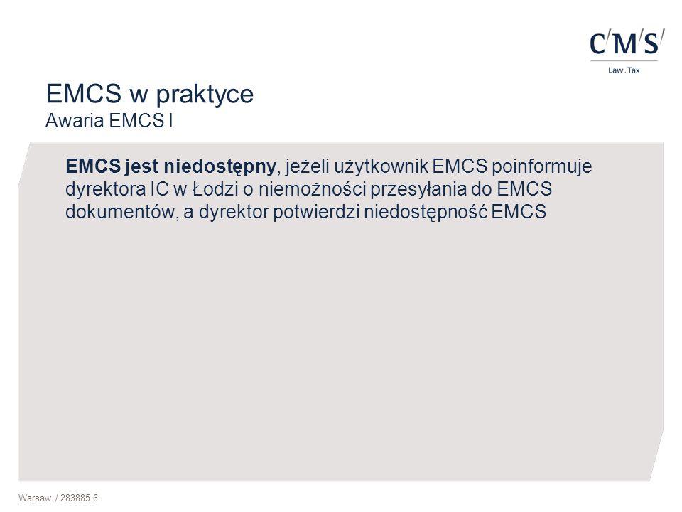 Warsaw / 283885.6 EMCS w praktyce Awaria EMCS I EMCS jest niedostępny, jeżeli użytkownik EMCS poinformuje dyrektora IC w Łodzi o niemożności przesyłan