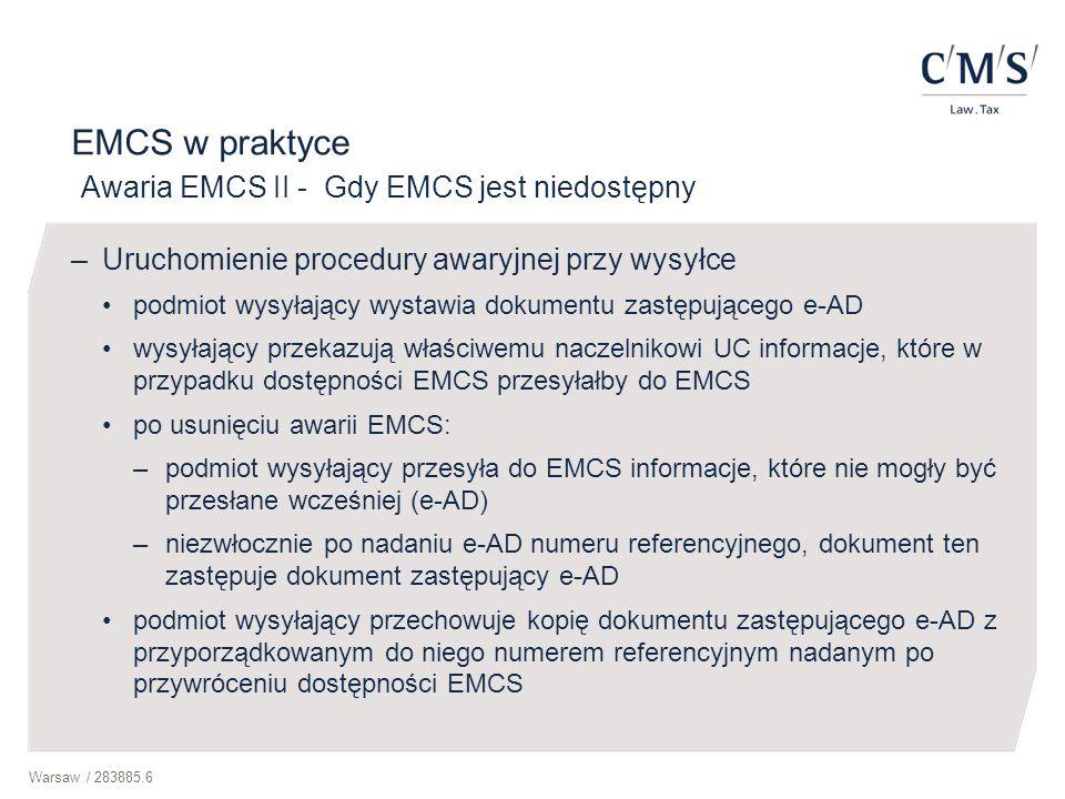 Warsaw / 283885.6 EMCS w praktyce Awaria EMCS II - Gdy EMCS jest niedostępny –Uruchomienie procedury awaryjnej przy wysyłce podmiot wysyłający wystawi