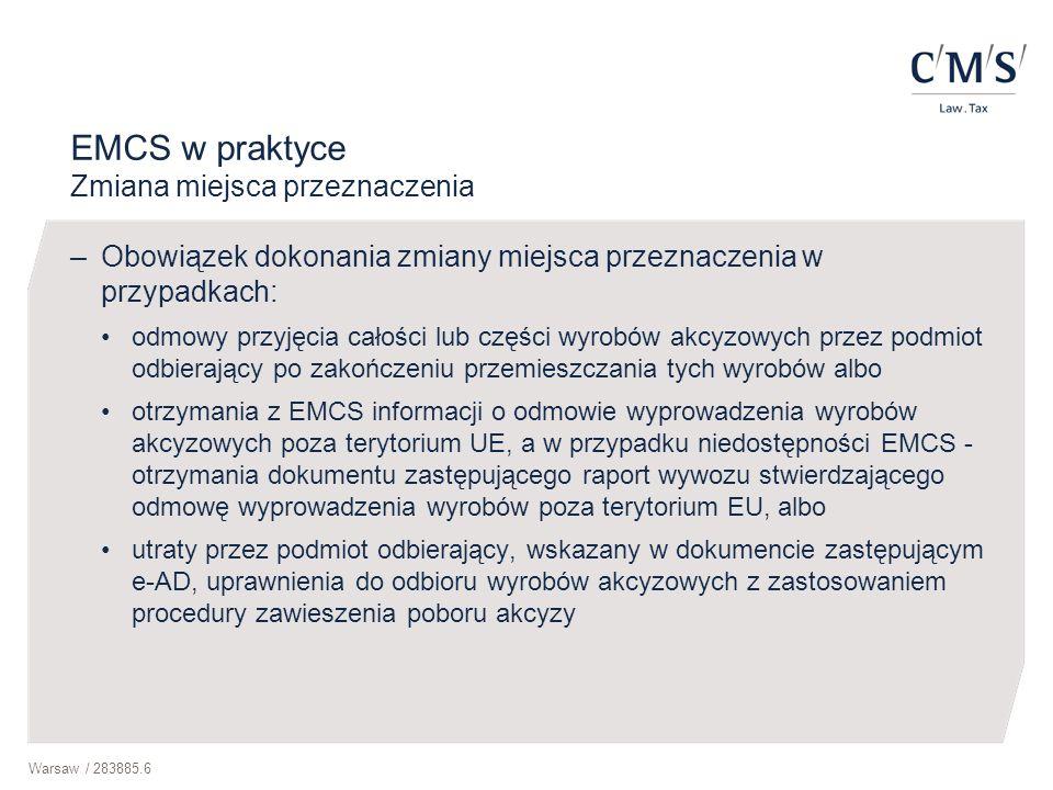 Warsaw / 283885.6 EMCS w praktyce Zmiana miejsca przeznaczenia –Obowiązek dokonania zmiany miejsca przeznaczenia w przypadkach: odmowy przyjęcia całoś