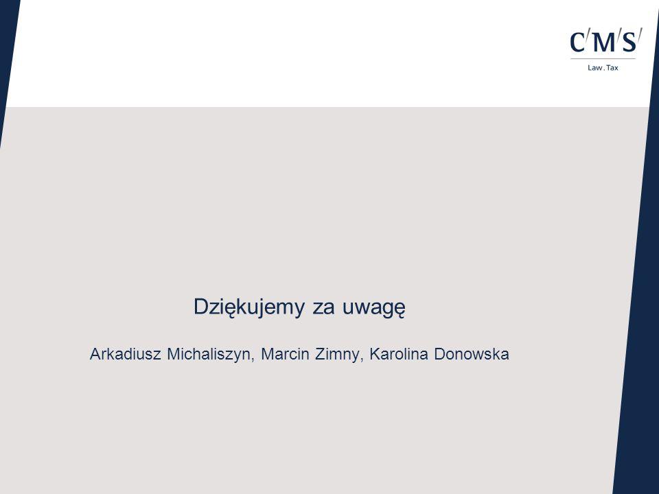 Dziękujemy za uwagę Arkadiusz Michaliszyn, Marcin Zimny, Karolina Donowska