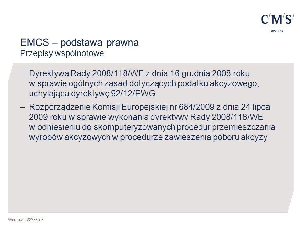 Warsaw / 283885.6 EMCS – podstawa prawna Przepisy wspólnotowe –Dyrektywa Rady 2008/118/WE z dnia 16 grudnia 2008 roku w sprawie ogólnych zasad dotyczą