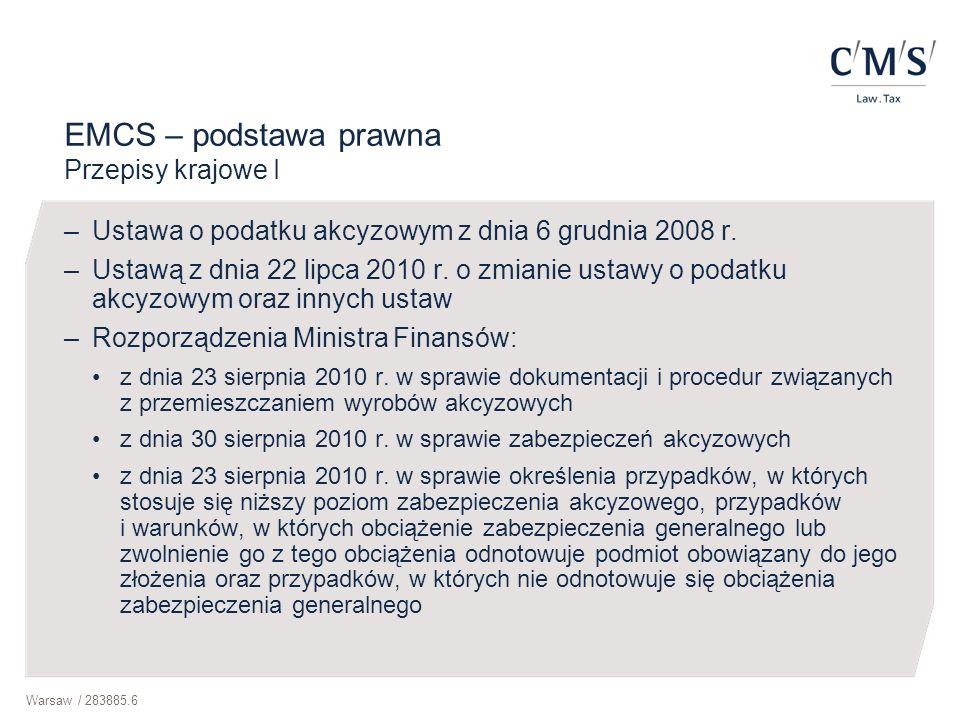 Warsaw / 283885.6 EMCS – podstawa prawna Przepisy krajowe I –Ustawa o podatku akcyzowym z dnia 6 grudnia 2008 r. –Ustawą z dnia 22 lipca 2010 r. o zmi