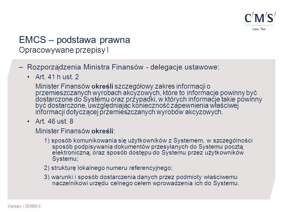 Warsaw / 283885.6 EMCS – podstawa prawna Opracowywane przepisy I –Rozporządzenia Ministra Finansów - delegacje ustawowe: Art. 41 h ust. 2 Minister Fin
