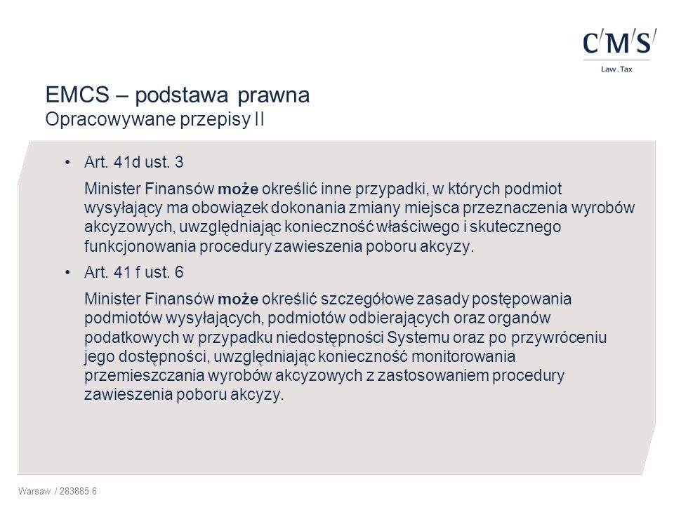 Warsaw / 283885.6 EMCS – podstawa prawna Opracowywane przepisy II Art. 41d ust. 3 Minister Finansów może określić inne przypadki, w których podmiot wy