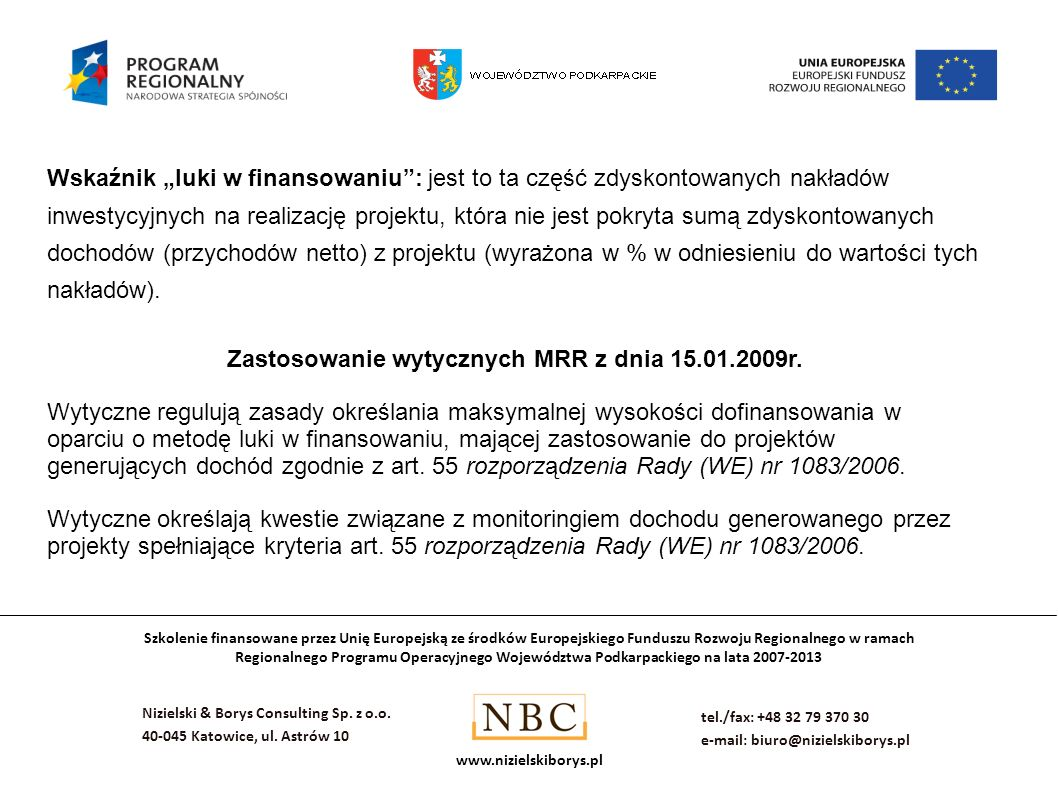 Szkolenie finansowane przez Unię Europejską ze środków Europejskiego Funduszu Rozwoju Regionalnego w ramach Regionalnego Programu Operacyjnego Województwa Podkarpackiego na lata 2007-2013 Nizielski & Borys Consulting Sp.