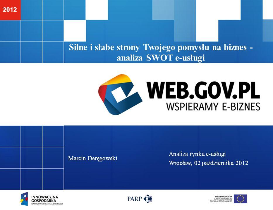 2012 Silne i słabe strony Twojego pomysłu na biznes - analiza SWOT e-usługi Marcin Deręgowski Analiza rynku e-usługi Wrocław, 02 października 2012