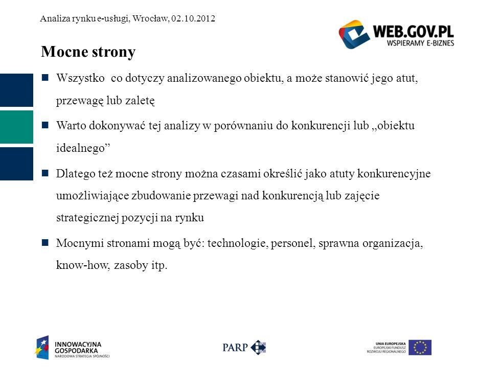 Analiza rynku e-usługi, Wrocław, 02.10.2012 Mocne strony Wszystko co dotyczy analizowanego obiektu, a może stanowić jego atut, przewagę lub zaletę War