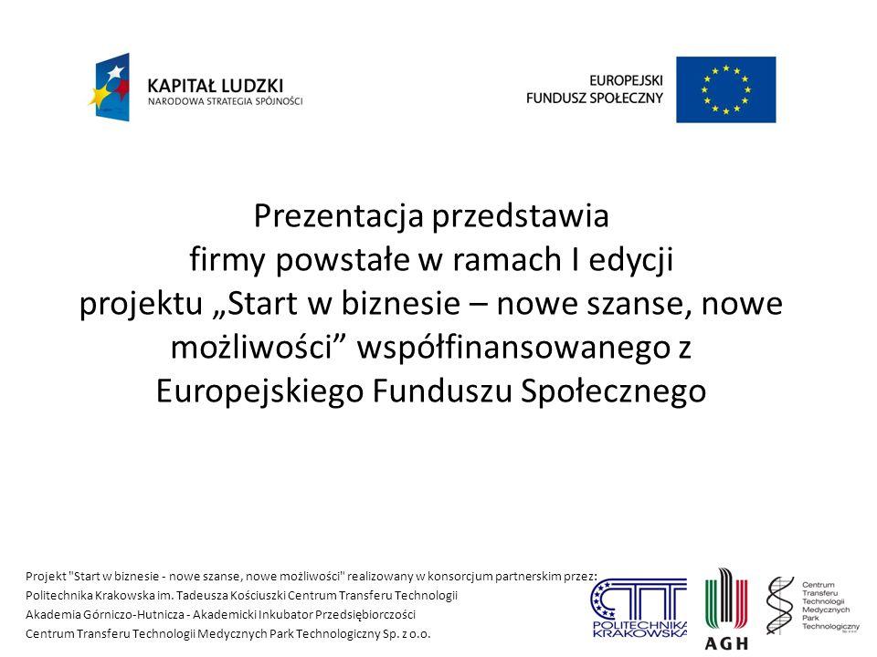 Prezentacja przedstawia firmy powstałe w ramach I edycji projektu Start w biznesie – nowe szanse, nowe możliwości współfinansowanego z Europejskiego F