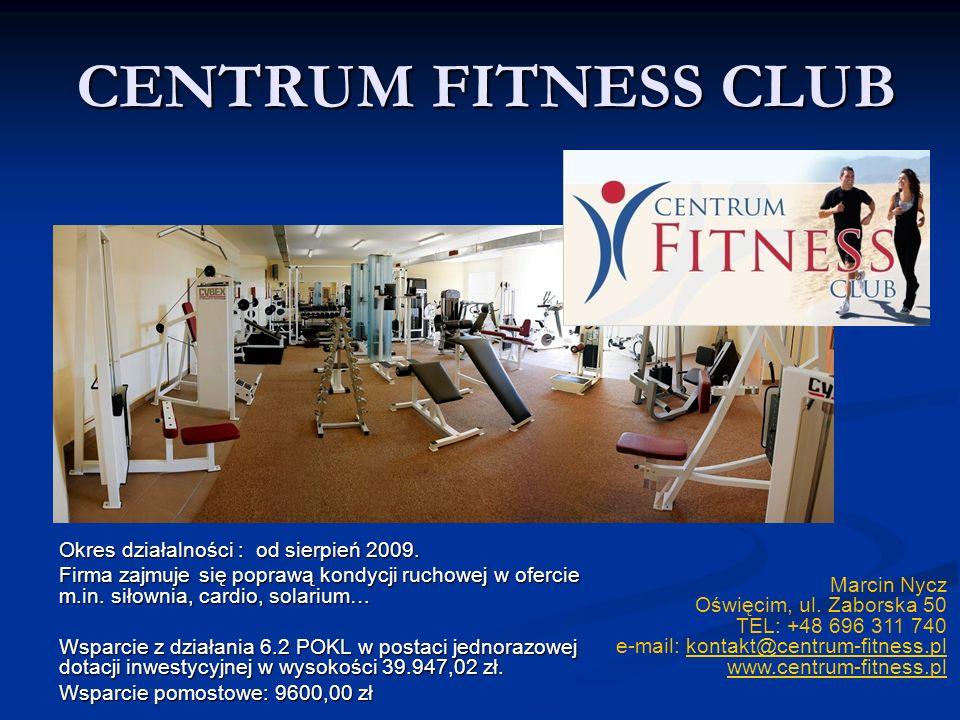 CENTRUM FITNESS CLUB Okres działalności : od sierpień 2009. Firma zajmuje się poprawą kondycji ruchowej w ofercie m.in. siłownia, cardio, solarium… Ws