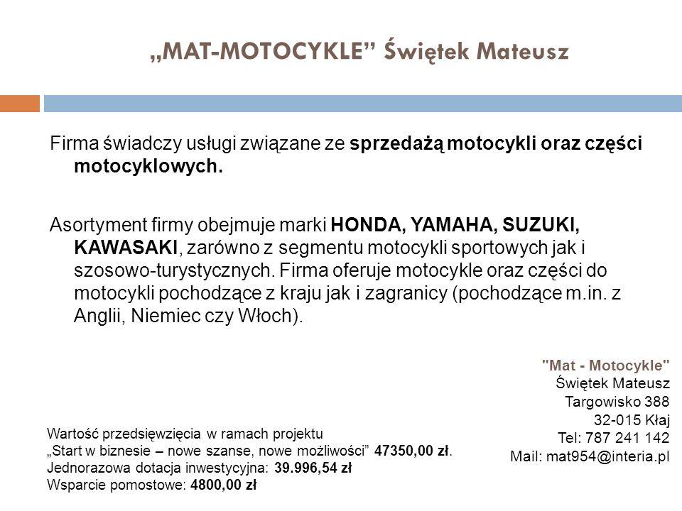 MAT-MOTOCYKLE Świętek Mateusz Firma świadczy usługi związane ze sprzedażą motocykli oraz części motocyklowych. Asortyment firmy obejmuje marki HONDA,
