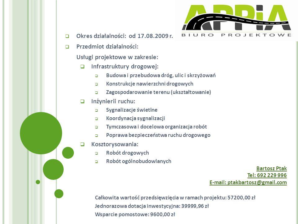 Okres działalności: od 17.08.2009 r. Przedmiot działalności: Usługi projektowe w zakresie: Infrastruktury drogowej: Budowa i przebudowa dróg, ulic i s