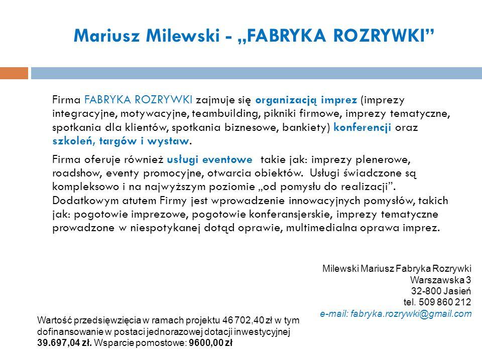 Mariusz Milewski - FABRYKA ROZRYWKI Firma FABRYKA ROZRYWKI zajmuje się organizacją imprez (imprezy integracyjne, motywacyjne, teambuilding, pikniki fi