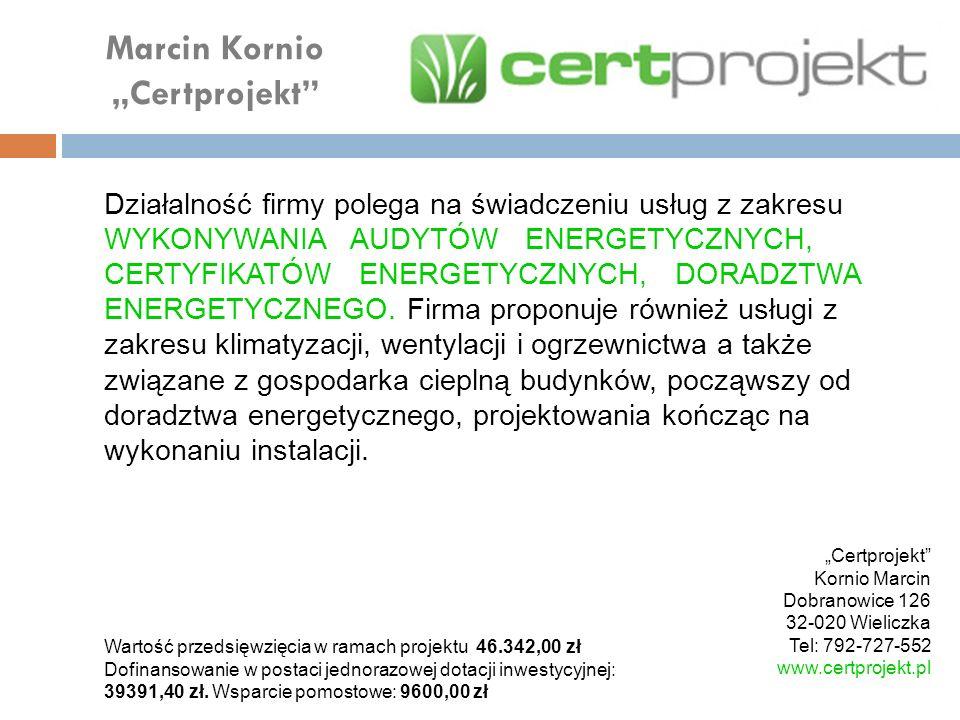Marcin Kornio Certprojekt Działalność firmy polega na świadczeniu usług z zakresu WYKONYWANIA AUDYTÓW ENERGETYCZNYCH, CERTYFIKATÓW ENERGETYCZNYCH, DOR