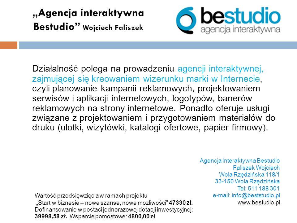 Agencja interaktywna Bestudio Wojciech Faliszek Działalność polega na prowadzeniu agencji interaktywnej, zajmującej się kreowaniem wizerunku marki w I