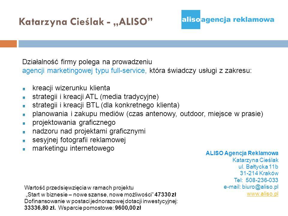 Katarzyna Cieślak - ALISO Działalność firmy polega na prowadzeniu agencji marketingowej typu full-service, która świadczy usługi z zakresu: kreacji wi