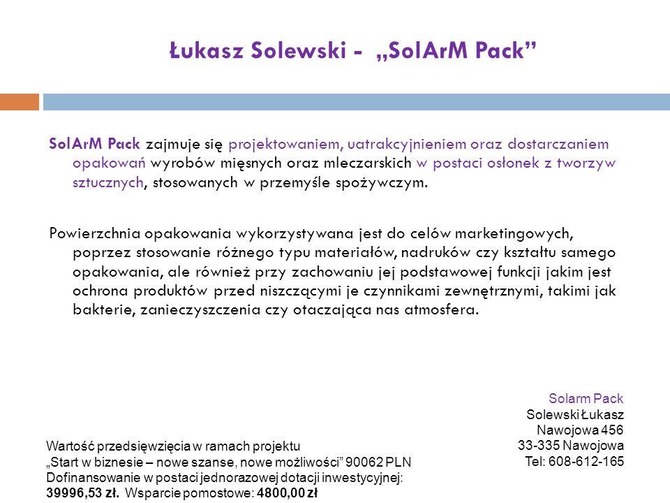 Łukasz Solewski - SolArM Pack SolArM Pack zajmuje się projektowaniem, uatrakcyjnieniem oraz dostarczaniem opakowań wyrobów mięsnych oraz mleczarskich