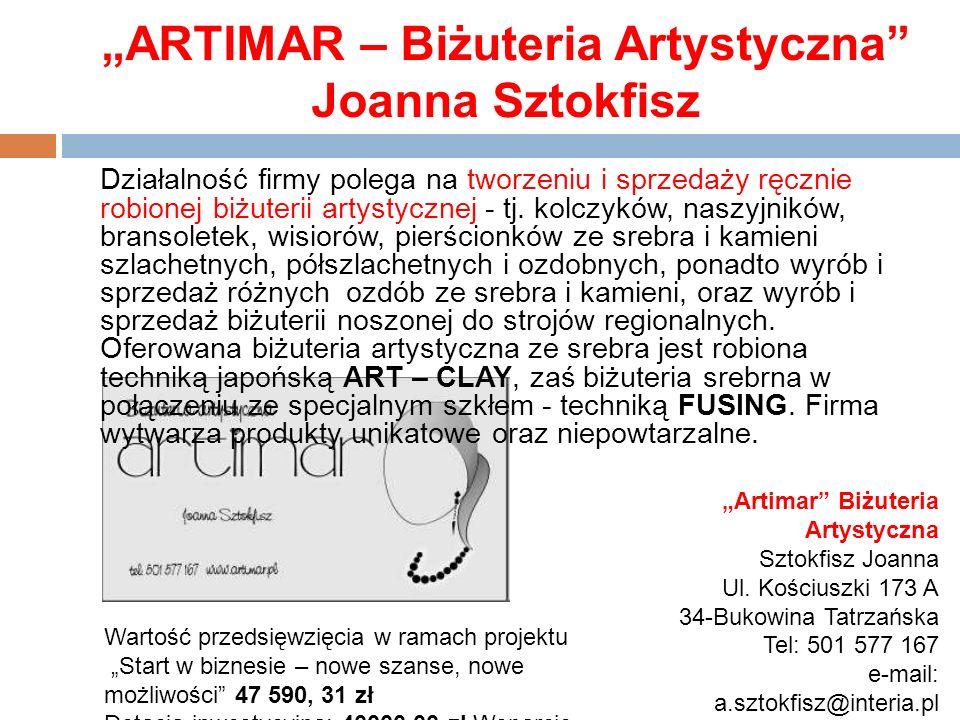 ARTIMAR – Biżuteria Artystyczna Joanna Sztokfisz Działalność firmy polega na tworzeniu i sprzedaży ręcznie robionej biżuterii artystycznej - tj. kolcz