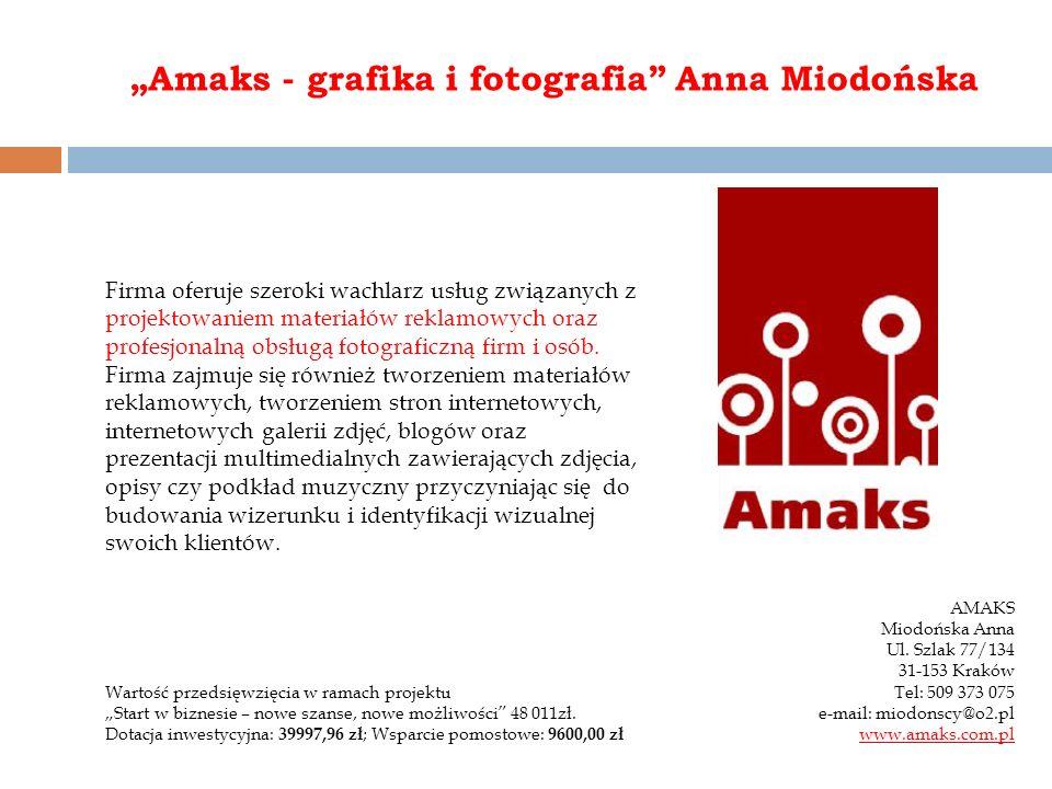Amaks - grafika i fotografia Anna Miodońska Firma oferuje szeroki wachlarz usług związanych z projektowaniem materiałów reklamowych oraz profesjonalną