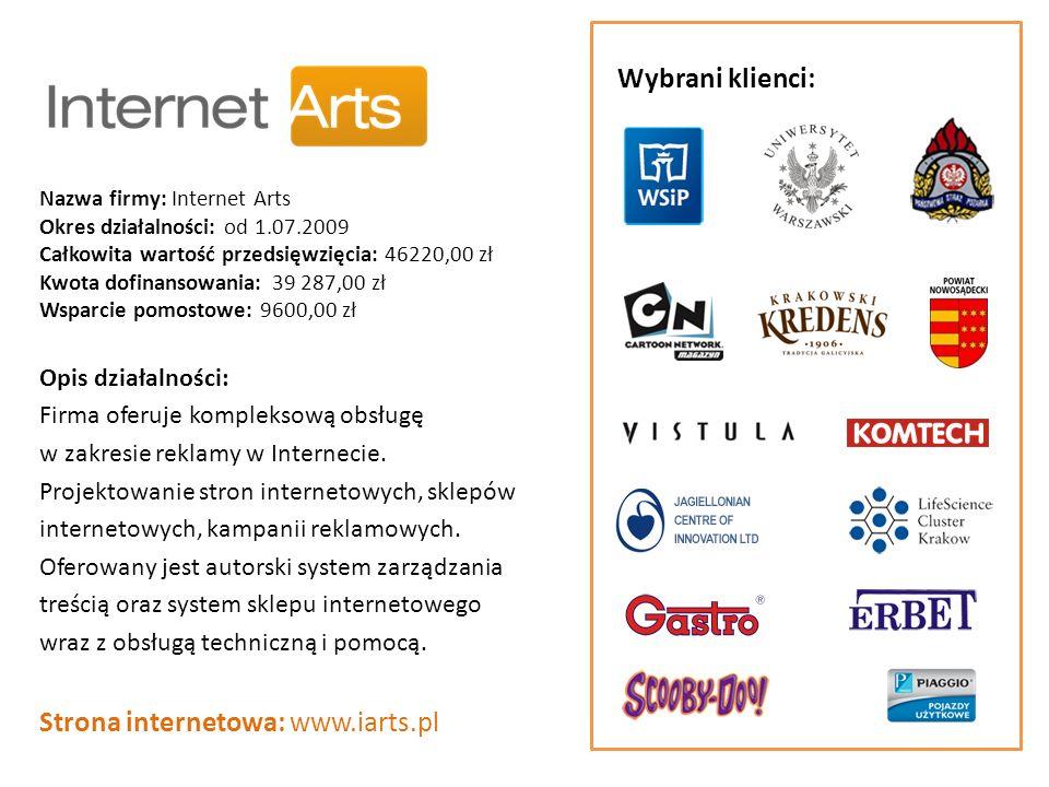 Nazwa firmy: Internet Arts Okres działalności: od 1.07.2009 Całkowita wartość przedsięwzięcia: 46220,00 zł Kwota dofinansowania: 39 287,00 zł Wsparcie