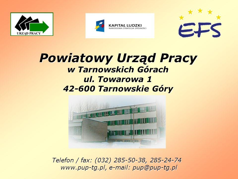 Powiatowy Urząd Pracy w Tarnowskich Górach ul. Towarowa 1 42-600 Tarnowskie Góry Telefon / fax: (032) 285-50-38, 285-24-74 www.pup-tg.pl, e-mail: pup@